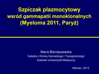 Szpiczak  plazmocytowy wsród gammapatii monoklonalnych  (Myeloma 2011, Paryż)