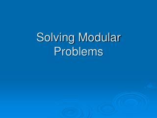 Solving Modular Problems