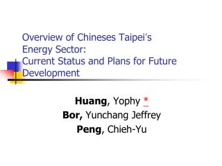 Overview of Chineses Taipei ' s Energy Sector:  Current Status and Plans for Future Development