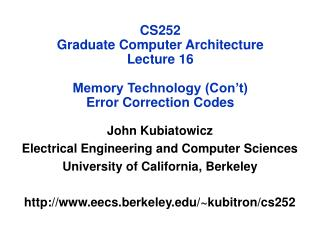 CS252 Graduate Computer Architecture Lecture 16 Memory Technology (Con't) Error Correction Codes