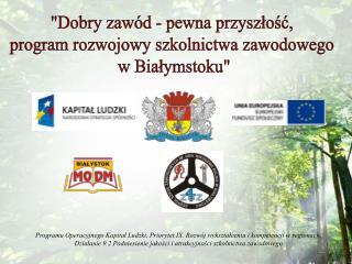 """""""Dobry zawód - pewna przyszłość, program rozwojowy szkolnictwa zawodowego  w Białymstoku"""""""