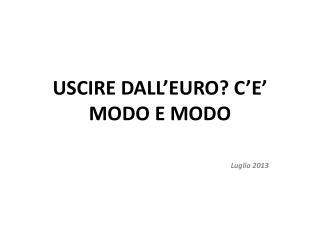 USCIRE DALL'EURO? C'E' MODO E MODO