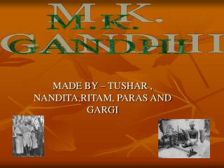 MADE BY – TUSHAR , NANDITA,RITAM, PARAS AND GARGI