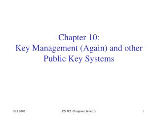 Chapter 10: Key Management (Again) and other Public Key Systems