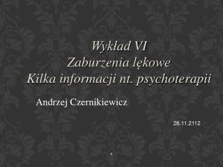 Wykład  VI Zaburzenia  lękowe Kilka informacji nt. psychoterapii