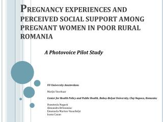 P REGNANCY EXPERIENCES AND PERCEIVED SOCIAL SUPPORT AMONG PREGNANT WOMEN IN POOR RURAL ROMANIA