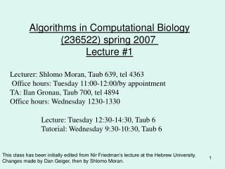 Algorithms in Computational Biology (236522) spring 2007  Lecture #1