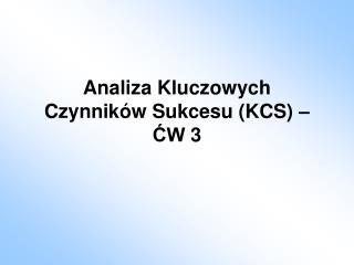 Analiza Kluczowych Czynników Sukcesu (KCS) – ĆW 3