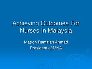 Achieving Outcomes For Nurses In Malaysia