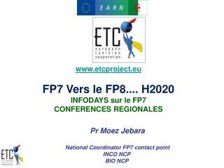 etcproject.eu FP7 Vers le FP8.... H2020 INFODAYS sur le FP7 CONFERENCES REGIONALES