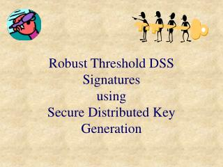 Robust Threshold DSS Signatures using Secure Distributed Key Generation