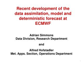 Recent development of the data assimilation, model and deterministic forecast at ECMWF