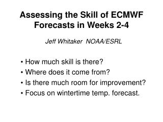 Assessing the Skill of ECMWF Forecasts in Weeks 2-4
