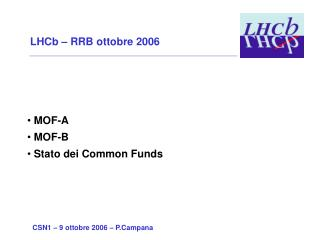 LHCb – RRB ottobre 2006  MOF-A   MOF-B   Stato dei Common Funds
