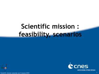 Scientific mission : feasibility, scenarios