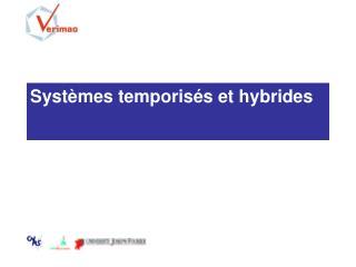 Systèmes temporis é s et hybrides