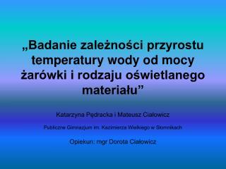 """""""Badanie zależności przyrostu temperatury wody od mocy żarówki i rodzaju oświetlanego materiału"""""""