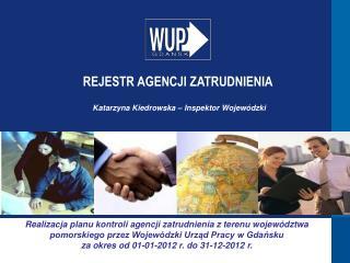 REJESTR AGENCJI ZATRUDNIENIA Katarzyna Kiedrowska – Inspektor Wojewódzki
