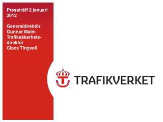Pressträff 2 januari 2012 Generaldirektör Gunnar Malm Trafiksäkerhets-direktör Claes Tingvall