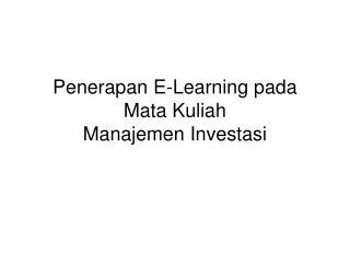 Penerapan E-Learning pada Mata Kuliah  Manajemen Investasi