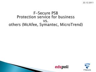 F-Secure PSB Protection service  for  business vs. others  ( McAfee ,  Symantec ,  MicroTrend )