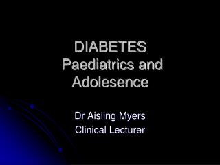 DIABETES   Paediatrics and  Adolesence