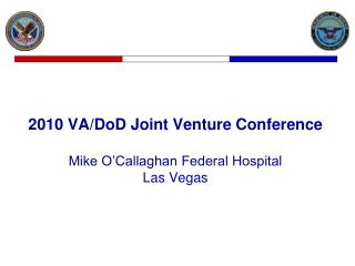2010 VA/DoD Joint Venture Conference Mike O'Callaghan Federal Hospital Las Vegas