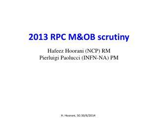 2013 RPC M&OB scrutiny  Hafeez Hoorani (NCP) RM Pierluigi Paolucci  (INFN-NA) PM