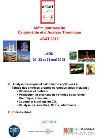 44 ème  Journées de  Calorimétrie et d'Analyse Thermique JCAT 2013