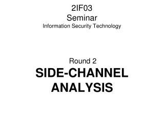 2IF03 Seminar Information Security Technology Round 2 SIDE-CHANNEL ANALYSIS