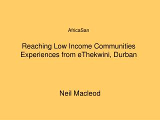 AfricaSan  Reaching Low Income Communities Experiences from eThekwini, Durban