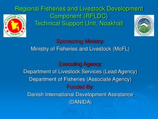 Regional Fisheries and Livestock Development Component (RFLDC)  Technical Support Unit, Noakhali