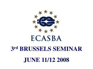 3 rd  BRUSSELS SEMINAR JUNE 11/12 2008
