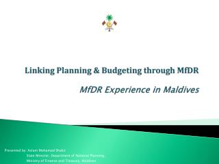 Linking  Planning &  Budgeting through MfDR MfDR  Experience in Maldives