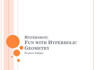 Hypershot :  Fun with Hyperbolic Geometry