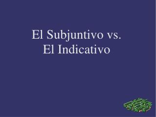 El Subjuntivo vs. El Indicativo