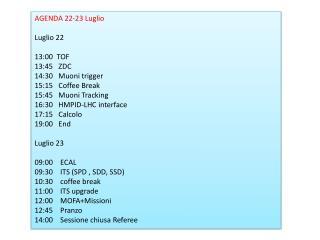 AGENDA 22-23 Luglio  Luglio 22 13:00  TOF 13:45   ZDC 14:30   Muoni trigger  15:15   Coffee Break