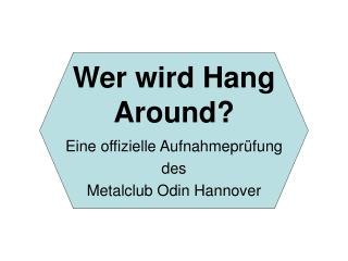 Wer wird Hang Around?