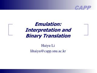 Emulation: Interpretation and Binary Translation