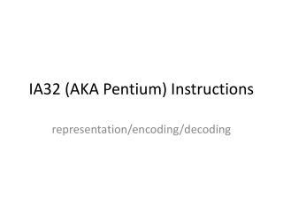 IA32 (AKA Pentium) Instructions