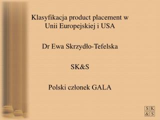 Klasyfikacja product placement w Unii Europejskiej i USA Dr Ewa Skrzydło-Tefelska  SK&S