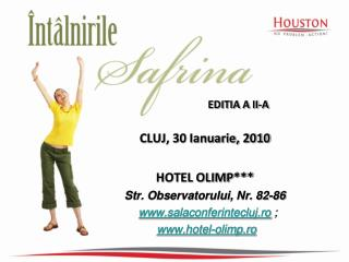 CLUJ, 30 Ianuarie, 2010 HOTEL OLIMP*** Str. Observatorului, Nr. 82-86 salaconferintecluj.ro  ;