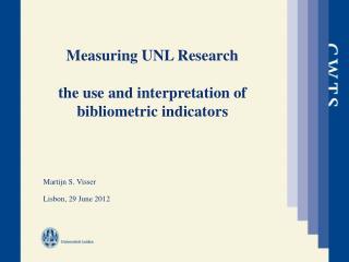 Measuring UNL Research  the use and interpretation of bibliometric indicators