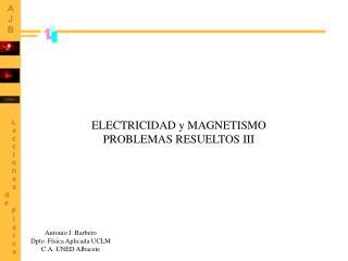 ELECTRICIDAD y MAGNETISMO PROBLEMAS RESUELTOS III