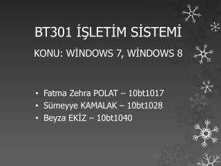 BT301 İŞLETİM SİSTEMİ KONU:  WİNDOWS 7, WİNDOWS 8