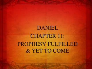 DANIEL CHAPTER 11: PROPHESY FULFILLED & YET TO COME