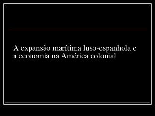 A expans�o mar�tima luso-espanhola e a economia na Am�rica colonial
