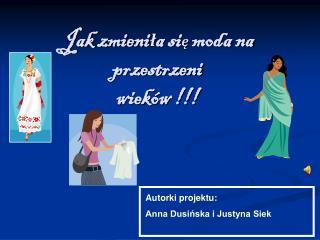 Jak zmieni ł a si ę  moda na przestrzeni   wieków !!!