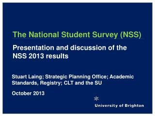 The National Student Survey (NSS)  Presentation and discussion of the NSS 2013 results