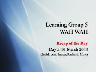 Learning Group 5 WAH WAH